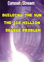 Building the Sun The 250 Million Degree Problem