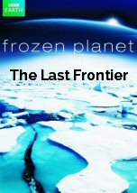 Frozen Planet: The Last Frontier