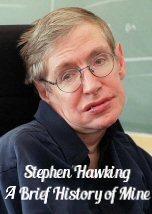 Stephen Hawking: A Brief History of Mine