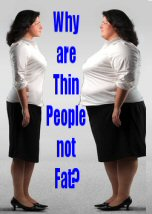 Why are Thin People not Fat